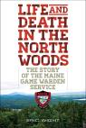 link and cover image for the book Life and Death in the North Woods: The Story of the Maine Game Warden Service