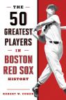 link and cover image for the book The 50 Greatest Players in Boston Red Sox History, 2nd Edition