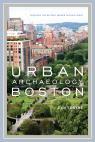 link and cover image for the book Urban Archaeology Boston: Discovering the History Hidden in Plain Sight