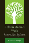 link and cover image for the book Reform Doesn't Work: Grassroots Efforts Can Provide Answers to School Improvement