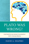link and cover image for the book Plato Was Wrong!: Footnotes on Doing Philosophy with Young People