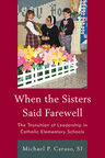 link and cover image for the book When the Sisters Said Farewell: The Transition of Leadership in Catholic Elementary Schools