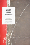 link and cover image for the book White Urban Teachers: Stories of Fear, Violence, and Desire