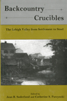 link and cover image for the book Backcountry Crucibles: The Lehigh Valley from Settlement to Steel