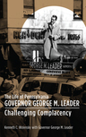 link and cover image for the book The Life of Pennsylvania Governor George M. Leader: Challenging Complacency