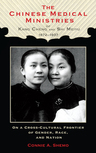 link and cover image for the book The Chinese Medical Ministries of Kang Cheng and Shi Meiyu, 1872–1937: On a Cross-Cultural Frontier of Gender, Race, and Nation