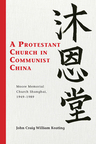 link and cover image for the book A Protestant Church in Communist China: Moore Memorial Church Shanghai 1949–1989