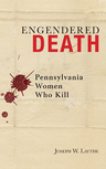 link and cover image for the book Engendered Death: Pennsylvania Women Who Kill