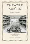 link and cover image for the book Theatre in Dublin, 1745–1820: A History, Volume 2