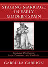 link and cover image for the book Staging Marriage in Early Modern Spain: Conjugal Doctrine in Lope, Cervantes, and Calderon