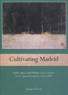 link and cover image for the book Cultivating Madrid: Public Space and Middle-Class Culture in the Spanish Capital, 1833-1890