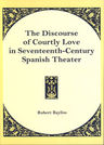 link and cover image for the book The Discourse of Courtly Love in Seventeenth-Century Spanish Theater