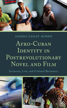 link and cover image for the book Afro-Cuban Identity in Post-Revolutionary Novel and Film: Inclusion, Loss, and Cultural Resistance