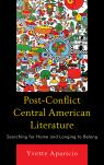 link and cover image for the book Post-Conflict Central American Literature: Searching for Home and Longing to Belong