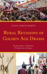 link and cover image for the book Rural Revisions of Golden Age Drama: Performance of History, Production of Space