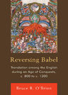 link and cover image for the book Reversing Babel: Translation Among the English During an Age of Conquests, c. 800 to c. 1200