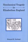 link and cover image for the book Neoclassical Tragedy in Elizabethan England