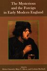link and cover image for the book The Mysterious and the Foreign in Early Modern England