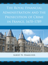link and cover image for the book The Royal Financial Administration and the Prosecution of Crime in France, 1670–1789