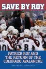 link and cover image for the book Save by Roy: Patrick Roy and the Return of the Colorado Avalanche
