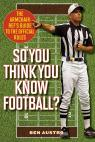 link and cover image for the book So You Think You Know Football?: The Armchair Ref's Guide to the Official Rules