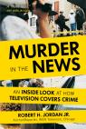 link and cover image for the book Murder in the News: An Inside Look at How Television Covers Crime