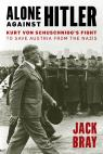 link and cover image for the book Alone against Hitler: Kurt von Schuschnigg's Fight to Save Austria from the Nazis