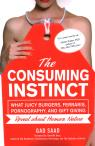 link and cover image for the book The Consuming Instinct: What Juicy Burgers, Ferraris, Pornography, and Gift Giving Reveal About Human Nature