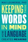 link and cover image for the book Keeping Those Words in Mind: How Language Creates Meaning