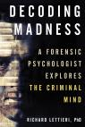 link and cover image for the book Decoding Madness: A Forensic Psychologist Explores the Criminal Mind