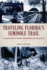 link and cover image for the book Traveling Florida's Seminole Trail: A Complete Guide to Seminole Indian Historic and Cultural Sites, 2nd Edition