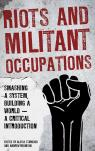 link and cover image for the book Riots and Militant Occupations: Smashing a System, Building a World - A Critical Introduction