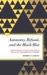 link and cover image for the book Autonomy, Refusal, and the Black Bloc: Positioning Class Analysis in Critical and Radical Theory