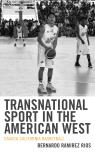 link and cover image for the book Transnational Sport in the American West: Oaxaca California Basketball