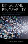 link and cover image for the book Binge and Bingeability: The Antecedents and Consequences of Binge Watching Behavior