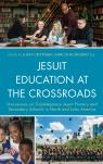 link and cover image for the book Jesuit Education at the Crossroads: Discussions on Contemporary Jesuit Primary and Secondary Schools in North and Latin America