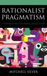 link and cover image for the book Rationalist Pragmatism: A Framework for Moral Objectivism
