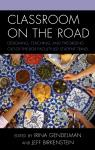 link and cover image for the book Classroom on the Road: Designing, Teaching, and Theorizing Out-of-the-Box Faculty-Led Student Travel