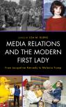 link and cover image for the book Media Relations and the Modern First Lady: From Jacqueline Kennedy to Melania Trump