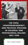 link and cover image for the book The State, Counterinsurgency, and Political Policing in Colonial and Postcolonial Malawi, 1891-1994