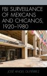 link and cover image for the book FBI Surveillance of Mexicans and Chicanos, 1920-1980