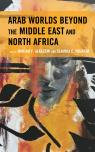 link and cover image for the book Arab Worlds Beyond the Middle East and North Africa