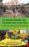 link and cover image for the book The Housing Movement and the Urban Poor in São Paulo: Agency, Structure, and Institutionalization