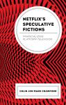 link and cover image for the book Netflix's Speculative Fictions: Financializing Platform Television