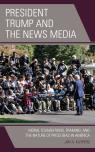 link and cover image for the book President Trump and the News Media: Moral Foundations, Framing, and the Nature of Press Bias in America