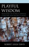 link and cover image for the book Playful Wisdom: Reimagining the Sacred in American Literature, from Walden to Gilead