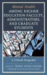 link and cover image for the book Mental Health among Higher Education Faculty, Administrators, and Graduate Students: A Critical Perspective