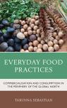 link and cover image for the book Everyday Food Practices: Commercialisation and Consumption in the Periphery of the Global North