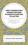 link and cover image for the book First-Generation Women College Students Starving to Matter: Revealing the Lived Experiences of a Student Population in Crisis