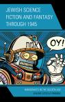link and cover image for the book Jewish Science Fiction and Fantasy through 1945: Immigrants in the Golden Age